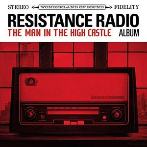 Album Art for Resistance Radio: The Man In The High Castle Album by Soundtrack